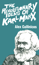 Callinicos: Revolutionary Ideas of Karl Marx